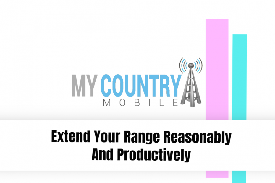 Extend Your Range Reasonably And Productively - My Country Mobile