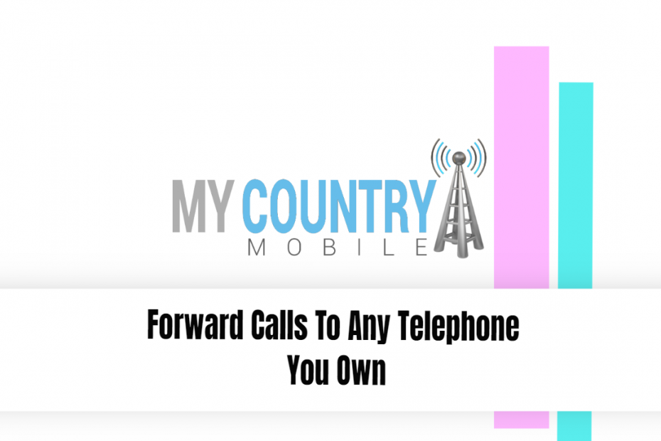 Forward Calls To Any Telephone You Own - My Country Mobile