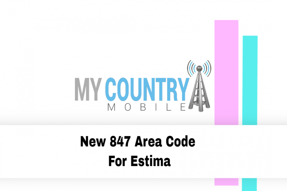 New 847 Area Code For Estima - My Country Mobile