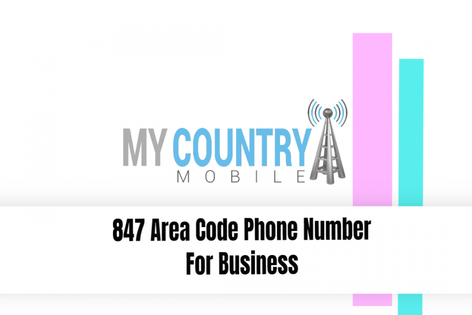 847 Area Code Phone Number For Business - My Country Mobile