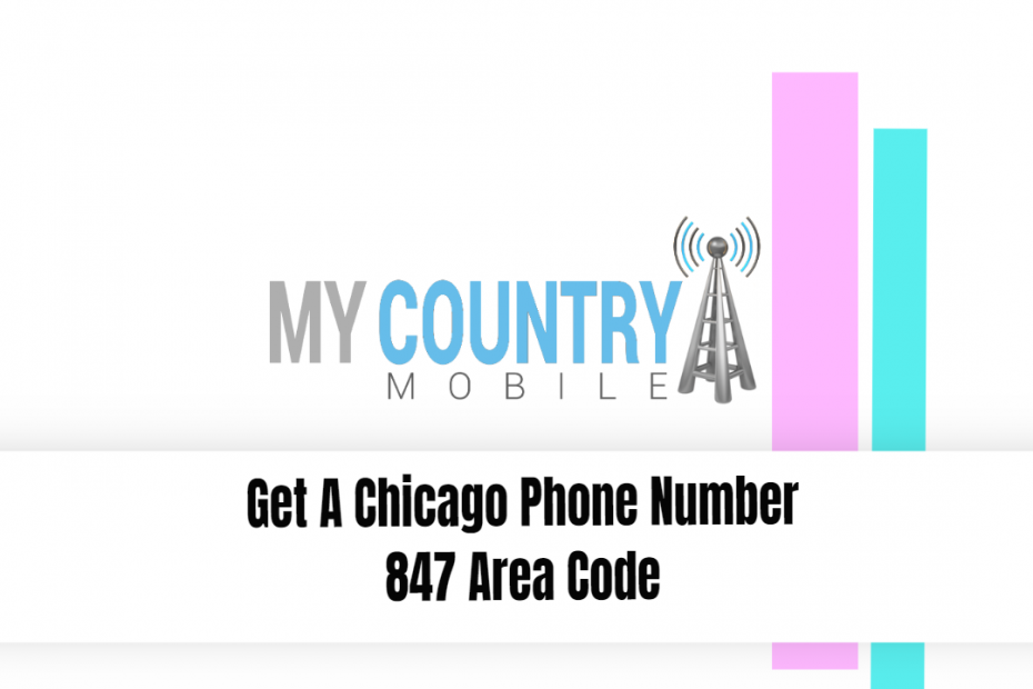 Get A Chicago Phone Number 847 Area Code - My Country Mobile